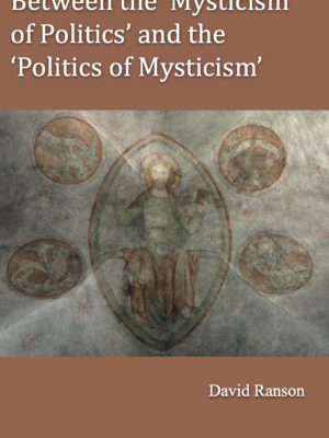 Between the 'Mysticism of Politics' and the 'Politics of Mysticism' (PDF)-0