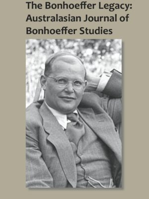 The Bonhoeffer Legacy: Australasian Journal of Bonhoeffer Studies (PAPERBACK)-0