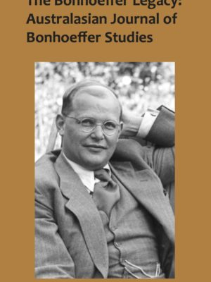The Bonhoeffer Legacy: Australasian Journal of Bonhoeffer Studies Volume 2 (PDF)-0