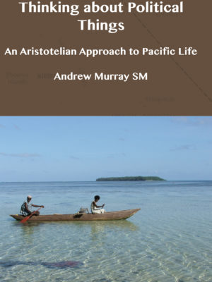 Thinking about Political Things: An Aristotelian Approach to Pacific Life (PDF)-0