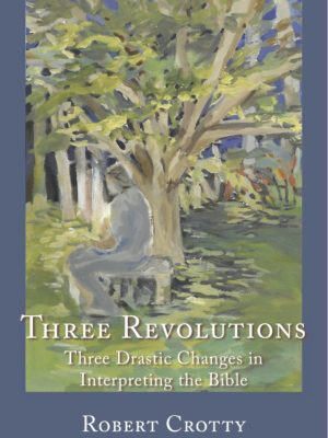 Three Revolutions: Three Drastic Changes in Interpreting the Bible (PAPERBACK)-0