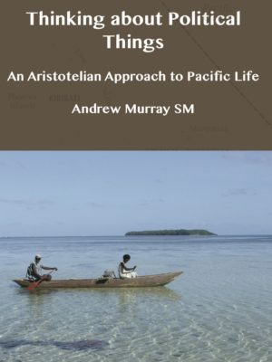Thinking about Political Things: An Aristotelian Approach to Pacific Life (ePUB)-0