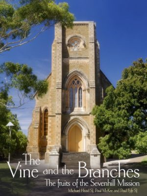 The Vine and the Branches:The Fruit of the Sevenhill Mission (HARDBACK)-0